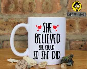 She Believed She Could So She Did Mug Inspirational  Ceramic Mug Coffee Mug Quote Mug She Quote Ceramic Mug Perfect Gift For Girlfriend