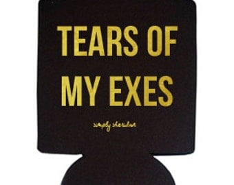 Tears of My Exes Coozie