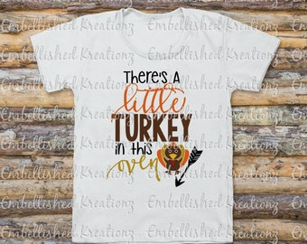 Autumn/Thanksgiving/'There's A Little Turkey in This Oven' with Turkey and Arrow/Pregnancy Announcement/Shirt/HTV/Baby Announcement