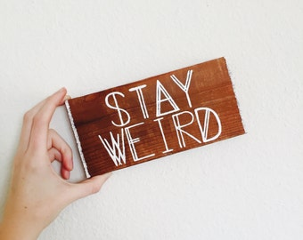 Stay Weird Wood Sign