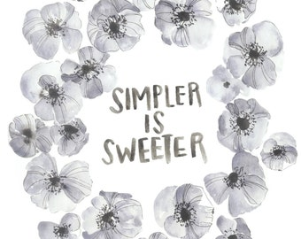 Simpler Is Sweeter floral watercolor quote - poster print