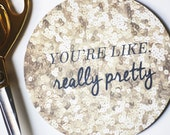 You're Like Really Pretty Mousepad | Round Mousepad | Sequins | Desk Accessories | Office Decor | Christmas | Birthday | Gifts for Her