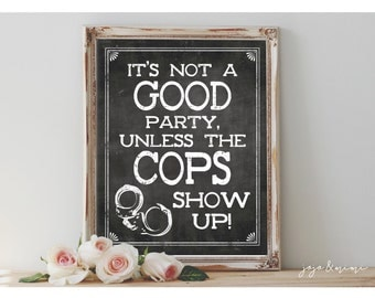 Instant 'It's not a GOOD party, unless the COPS show up!' Printable 8x10, 11x14 Chalkboard Wedding OR Event Printable Sign