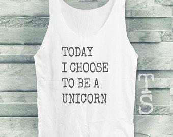 Today I choose to be a Unicorn tank top women tank top men tank top sleeveless singlet white tank top size S M L