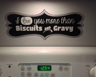 Wall decal I love you more than biscuits and gravy kitchen decor vinyl decal
