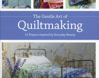 Gentle Art of Quiltmaking: 15 Projects Inspired by Everyday Beauty By Jane Brocket