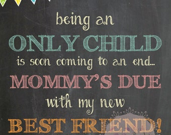 Being an only child is coming to an end, mommy's due with my new best friend, pregnancy announcement, photo prop