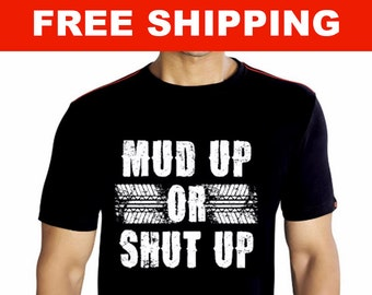 Mud Up Or Shut Up Shirt