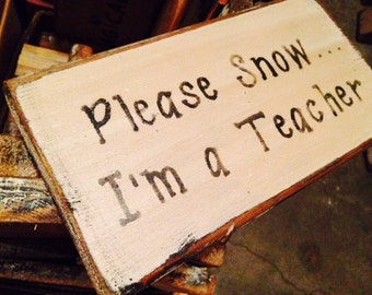 Please Snow...I'm a Teacher rustic board sign gift