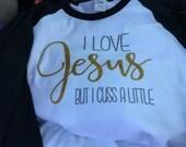 I love Jesus but I cuss a little raglan shirt