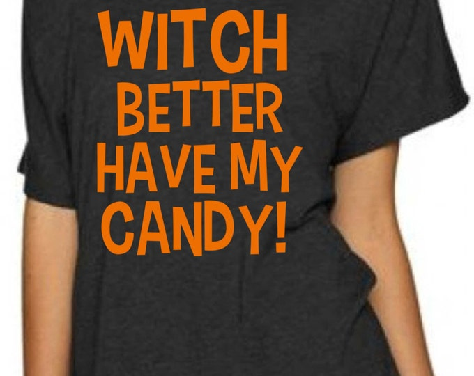 Witch Better Have My Candy Funny Shirt. Halloween t-shirt.  Halloween loose comfy shirt. halloween costume t-shirt. Costume sweater