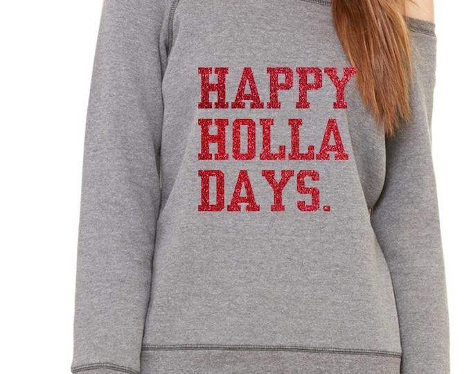 Xmas sweatshirt. Red Glitter Vinyl HAPPY HOLLA DAYS shirt.  Ladies comfy , oversized, fleece, funny holiday sweatshirts . grey, red.