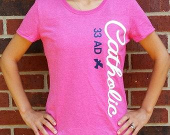 33 A.D. CATHOLIC Cursive Ladies T-shirt - ORIGINAL DESIGN!!!