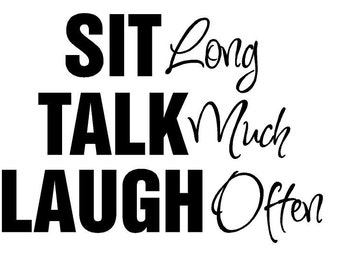 Sit Long Talk Much Laugh Often Decal