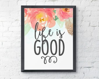 Life Is Good Watercolor Floral Uplifting Typography Printable Digital Print Instant Art INSTANT DOWNLOAD