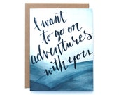 I Want To Go On Adventures With You Card