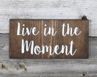 "Inspirational Rustic Hand Painted ""Live in the Moment"" Wood Sign"