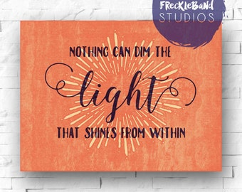 Nothing can dim the light that shines from within - Quote Artwork - 8.5x11 Digital Download