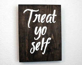 Treat Yo Self Wood Sign. Parks and Recreation. Tom Haverford. Hand Painted. Rustic Decor. Ron Swanson. Leslie Knope. Parks and Rec