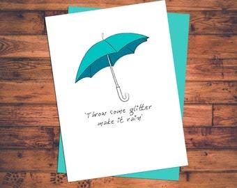 Throw Some Glitter Make it Rain - Greeting Card w/teal envelope