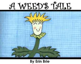 A Weed's Tale, A Children's Book Written and Illustrated by Erin Brie