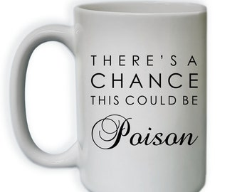 Funny Coffee Mug - There's A Change This Could Be Poison Coffee Mug - (SUB_COFFEE15_ThisMightBe_115)