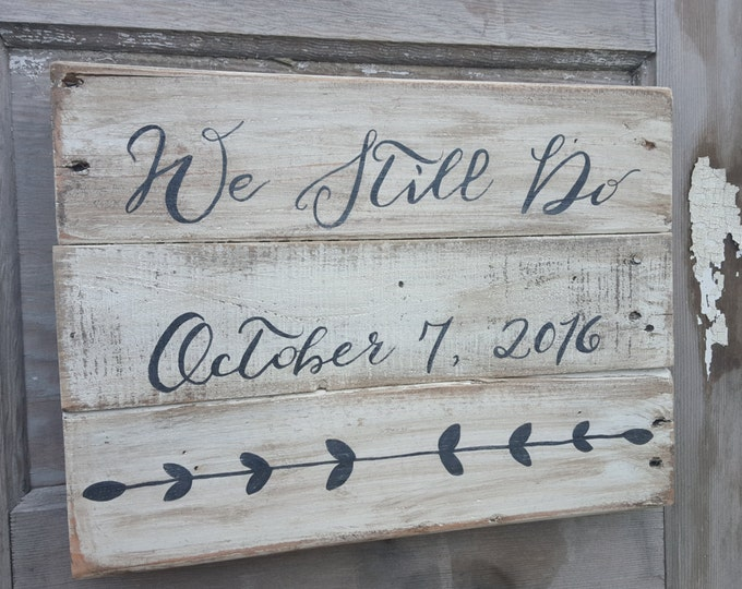 We Still Do Sign, Rustic Weddings, Farmhouse Sign, Rustic Home Decor, Anniversary Sign, Fixer Upper Style, Shabby Chic Sign, Photo props