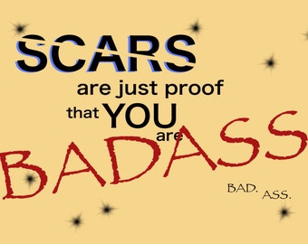 Scars are just proof... Humorous Greeting card, Get Well, Cheer, support,