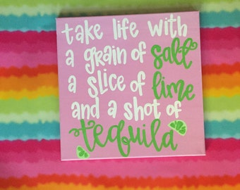Take Life With a Grain of Salt, Slice of Lime, and Shot of Tequila Sign - Tequila Quote - Margarita Quote - Friendship Gift - 21st Birthday
