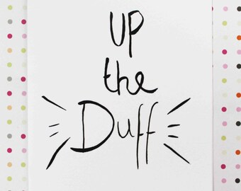 Humorous, inappropriate - Up the Duff Card, expecting baby card