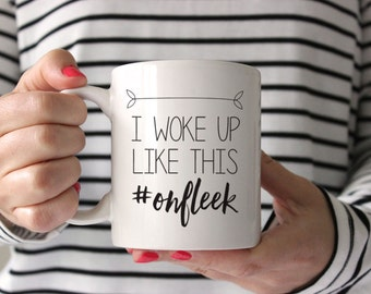 I Woke Up Like This #onfleek 11oz or 15oz Coffee Mug, Ceramic Mug