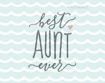 Best Aunt Ever SVG Vector File. So many uses! Cricut Explore and more! Best Aunt Ever Aunt Love Family Baby BAE New Aunt SVG