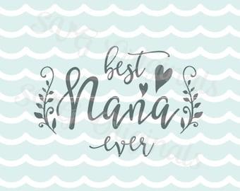 Best Nana Ever SVG Vector file. Cricut Explore and more. So many uses. Grandmother Nana Grandma Grandmom Gmom SVG