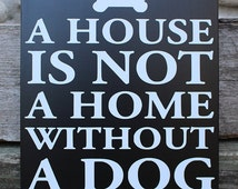 Dog lovers sign, house is not a home without a dog, dog sayings,dog lover gift, dog owner dog lover decor dog lover wall art, dog home decor