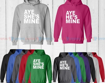 Aye He is Mine & Aye She is Mine - Matching Couple Hoodie - His and Her Hoodies - Love Sweaters
