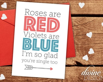 Roses are Red, Violets are Blue, I'm so glad you're Single too- Printable Funny Friend Valentines Day Card Single - Friend Valentine