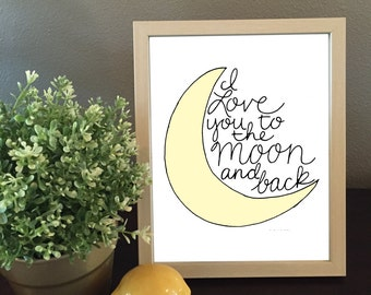 I Love You to the Moon and Back : Hand Lettered Print