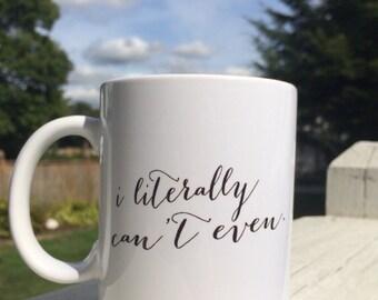I LITERALLY CAN'T Even. Coffee mug