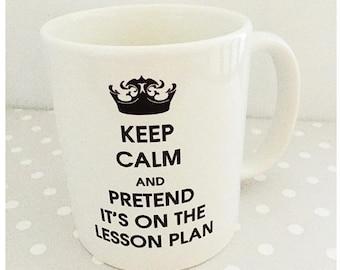 Teacher Mug - Keep Calm And Pretend Its On The Lesson Plan, teacher - teacher assistant gift.