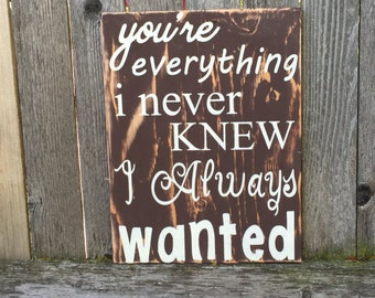 I Love You  Sign, Everything I have ever wanted sign, You're everything I never knew I always wanted, relationship, Distressed love sign,