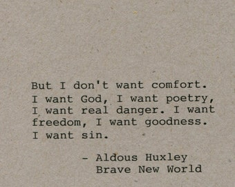Aldous Huxley Quote Made on Typewriter Quote Art - Brave New World - But I don't want comfort. I want God I want poetry I want real danger