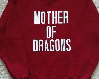 MOTHER OF DRAGONS ---Game of Thrones inspired sweatshirt/t-shirt