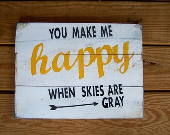 You make me HAPPY when skies are gray, wall decor, home decor, distressed, rustic painted wood sign