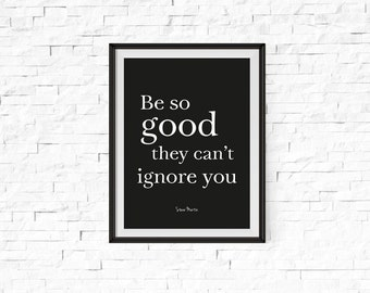 Be So Good They Can't Ignore You Typographic Art Typographic Print Wall Art Inspirational Quote