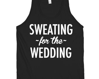 Sweating for the Wedding Tank Top / Wedding Work Out Tank Top  / Unisex Tank / 210