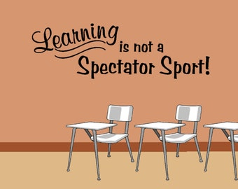 Learning Is Not A Spectator Sport - Vinyl Wall Art -  Classroom Decor - Vinyl Decor - Vinyl Wall Decal - Education Quote