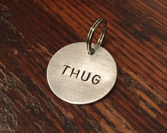 Thug dog tag - cat tag - funny, unique, hand-stamped keychain, or necklace - small and large - aluminum, brass, copper - gift for pet