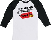 Funny I'm Not 45 Years Old Raglan 45th Birthday Party Shirt Gift For Him Her Ideas For Forty-five T-shirt B-Day Custom Tee Any Age BD-121