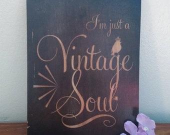 I'm Just a Vintage Soul - Handmade Wooden Sign
