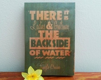 There it is Ladies and Gentlemen, the Backside of Water. Jungle Cruise - Handmade Wooden Sign